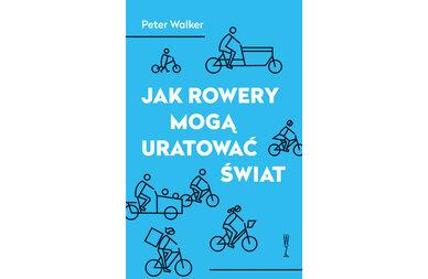 Książka Jak rowery mogą uratować świat - Peter Walker.