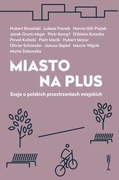 Książka Miasto na plus. Eseje o polskich przestrzeniach miejskich